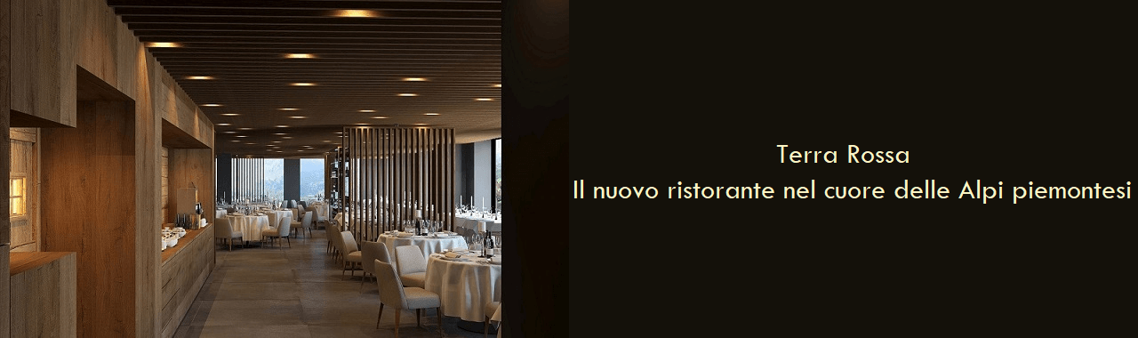 Terra Rossa: il nuovo ristorante nel cuore delle Alpi piemontesi
