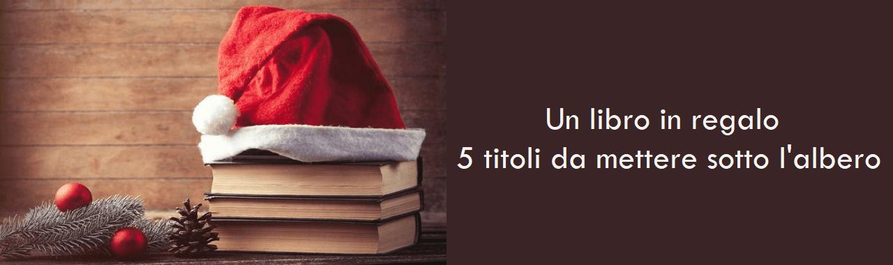 Un libro in regalo: cinque titoli da mettere sotto l'albero