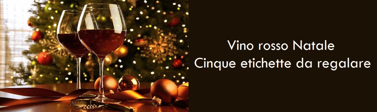 Vino rosso Natale: cinque etichette da regalare
