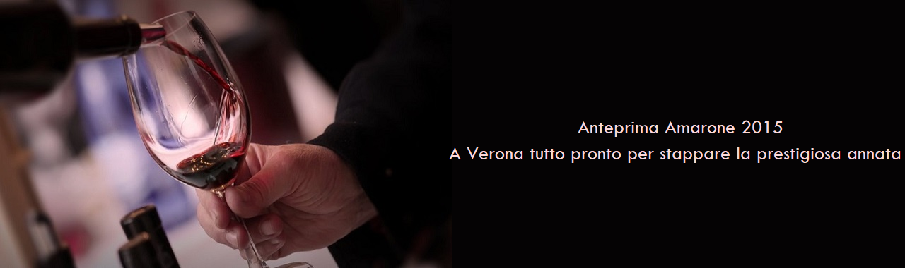 Anteprima Amarone 2015: a Verona tutto pronto per stappare l'attesa annata