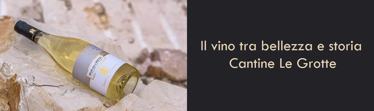 Il vino tra bellezza e storia: Cantine Le Grotte
