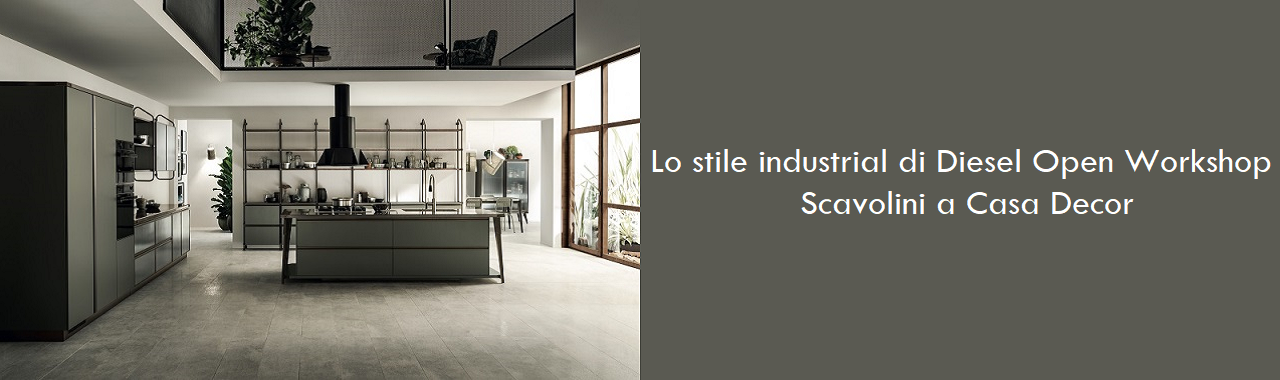 Lo stile industrial di Diesel Open Workshop Scavolini a Casa Decor