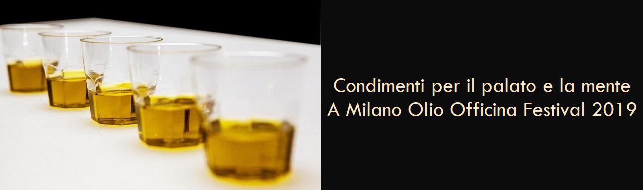 Condimenti per il palato e la mente: a Milano Olio Officina Festival 2019