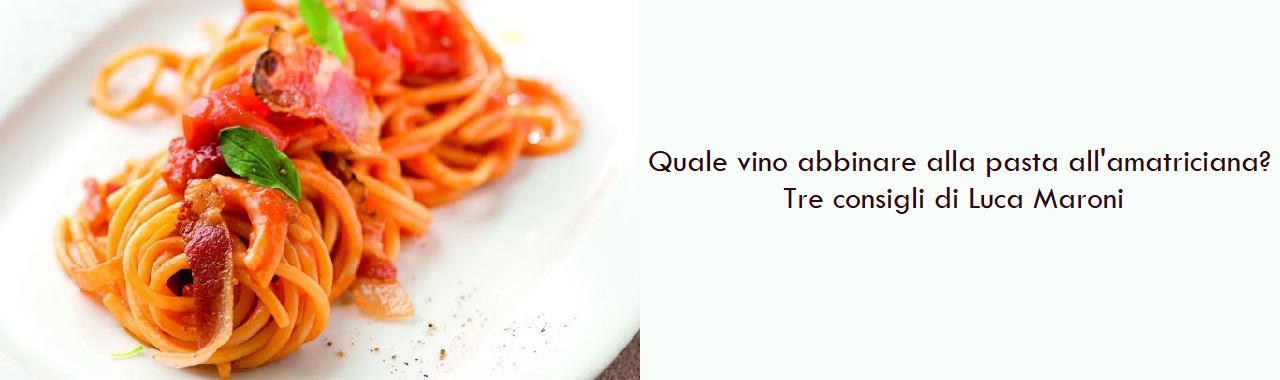 Quale vino abbinare alla pasta all'amatriciana? Tre consigli di Luca Maroni