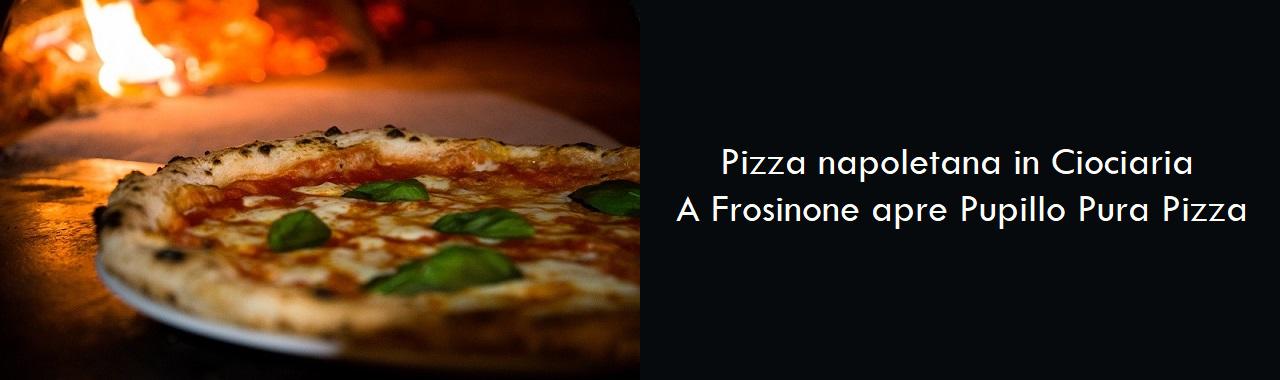Pizza napoletana in Ciociaria: a Frosinone apre Pupillo Pura Pizza