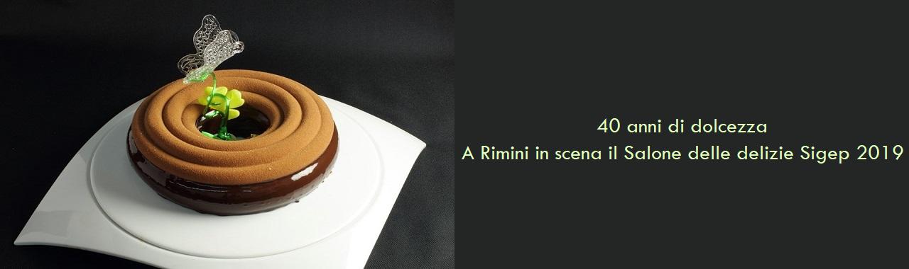 40 anni di dolcezza: a Rimini in scena il Salone delle delizie Sigep 2019
