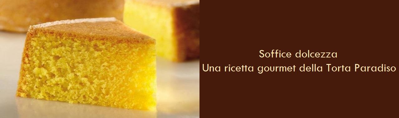Soffice dolcezza: la ricetta gourmet della Torta Paradiso