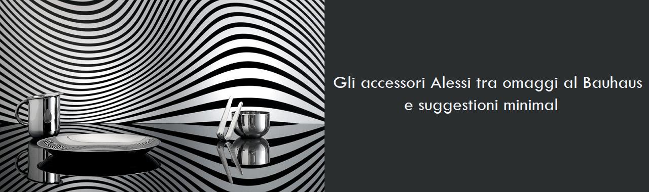 Gli accessori Alessi tra omaggi al Bauhaus e suggestioni minimal