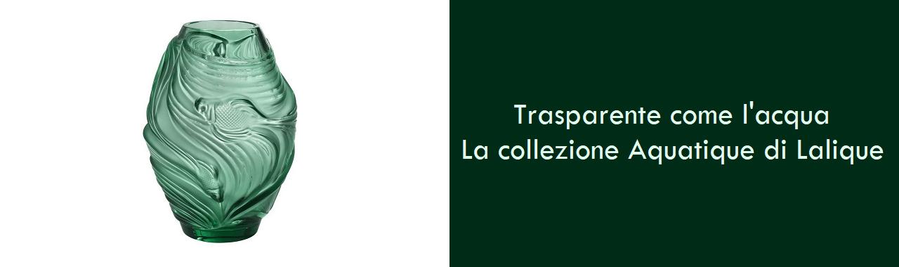 Trasparente come l'acqua: la collezione Aquatique di Lalique