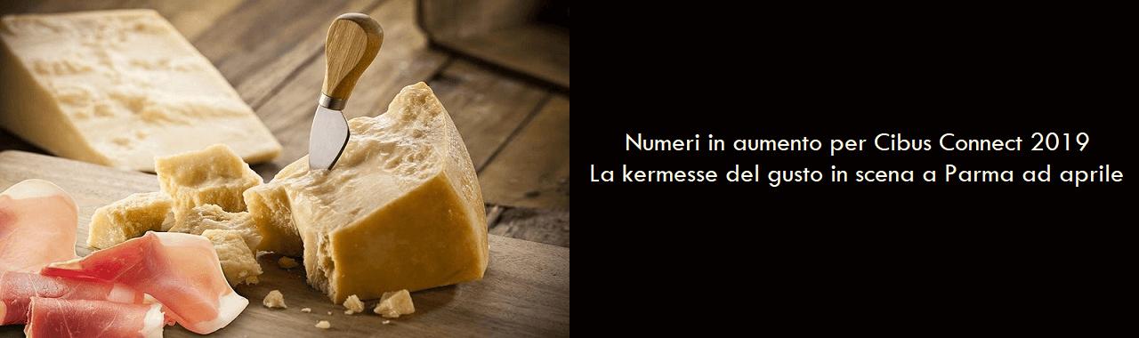 Numeri in aumento per Cibus Connect 2019: la kermesse in scena a Parma ad aprile